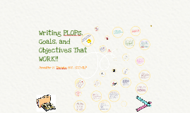 Writing PLOPs, Goals, and Objectives that WORK!!