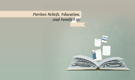 Puritan Beliefs, Education, and Family Life