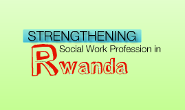 STRENGTHENING SOCIAL WORK PROFESSION IN RWANDA