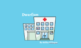 Dwarfism By Ashley O'Hagan Period 8