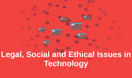 Legal, Social and Ethical Issues in Technology