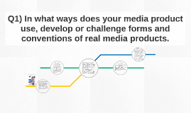 Q1) In what ways does your media product use, develop or cha