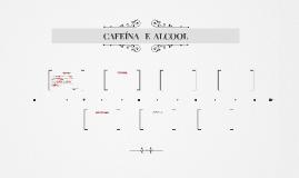CAFEÍNA E ALCOOL