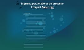 Esquema para elaborar un proyecto-  Ezequiel Ander-Egg