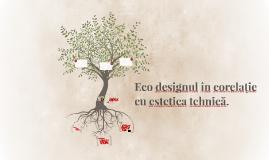 Eco designul în corelație cu estetica tehnică.