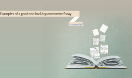 Copy of Examples of a good and bad argumentative essay