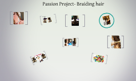 Passion Project- Braiding hair