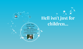 Hell Isn't Just for Children...