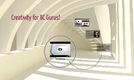 Copy of Creativity for BC Gurus!