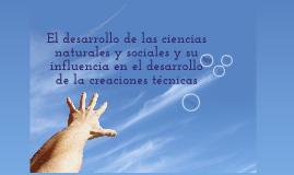 El desarrollo de las ciencias naturales y sociales y su influencia en el desarrollo de las creaciones técnicas