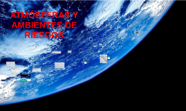 Copy of ATMOSFERAS Y AMBIENTES DE RIESGOS.
