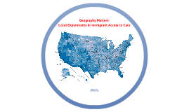 Geography Matters: Local Experiments with Immigrant Access to Care