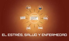 EL ESTRÉS, SALUD Y ENFERMEDAD