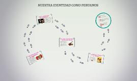 NUESTRA IDENTIDAD COMO PERUANOS
