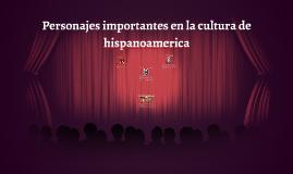 Personajes importantes en la cultura de hispanoamerica
