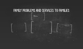 FAMILY PROBLEMS AND SERVICES TO FAMILIES
