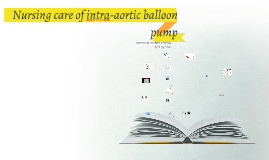 Nursing care of intra-aortic balloon pump