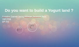 Copy of Do you want to build a Yogurt land ?