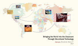 Copy of Bringing the World Into the Classroom Through Educational Te