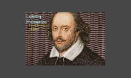 Exploring Shakespeare: A brief history of the life and times of the Bard