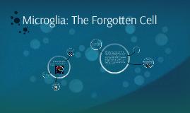 Microglia: The Forgotten Cell