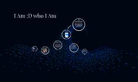 I Am :D who I Am
