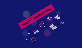 Copy of Health Care Rationing