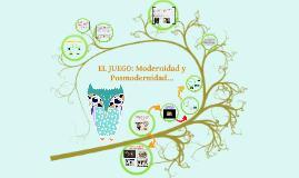 Copy of El juego: modernidad  posmodernidad