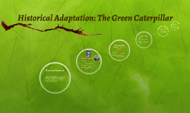 Historical Adaptation: The Green Caterpillar