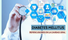 DIABETES MELLITUS Y LA CAVIDAD ORAL