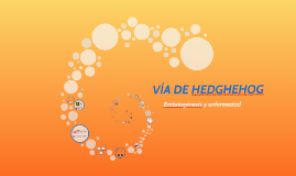 Copy of VÍA DE HEDGEHOG