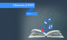 Module 2: Essential Elements of STEM