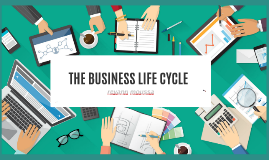 THE BUSINESS LIFE CYCLE