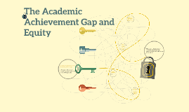 The Academic Achievement Gap and Equity