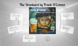 the drunkard by frank o connor My brave little man she said with her eyes shining it was god did it you were there you were his guardian angel page 351 this quote provides an example of the irony used in this short story.