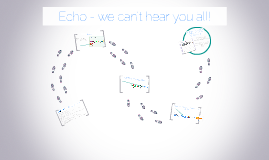 Echo - we can't hear you all!