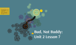 Bud, Not Buddy: Unit 2 Lesson 7