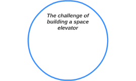 The challenge of building a space elevator