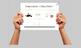 Copy of ¿Emprendedor o espectador?