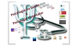 Psicologia da Saúde X Psicologia Hospitalar