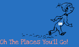 Copy of Oh The Places You'll Go!