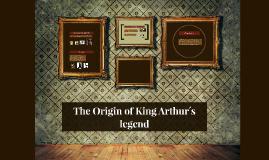 The Origin of King Arthur´s legend