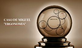 """CASO DE MIGUEL """"ERGONOMIA"""""""