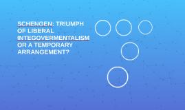 SCHENGEN: TRIUMPH OF LIBERAL INTEGOVERMENTALISM OR A TEMPORA
