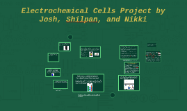 Electrochemical Cells by Josh , Nikki, and Shilpan