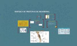 BIOFÍSICA DE PROTEÍNAS DE MEMBRANA: