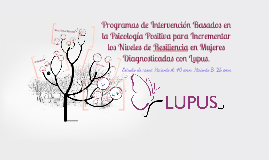 Copy of Programas de Intervención Basado en Psicología Positiva para Incrementar la Resiliencia en mujeres con Lupus