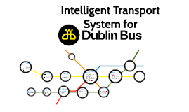 Intelligent Transport System for Dublin Bus