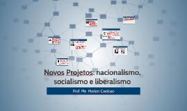Novos Projetos: nacionalismo, socialismo e liberalismo