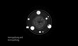 Kernspaltung und Kernspaltung